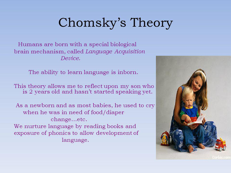 Chomsky's Theory Humans are born with a special biological