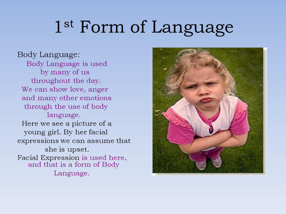 1st Form of Language Body Language: Body Language is used