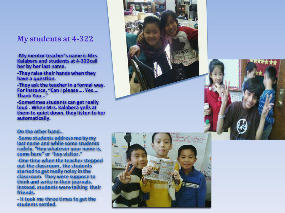 My students at 4-322 -My mentor teacher's name is Mrs. Kalabera and students at 4-322call her by her last name.