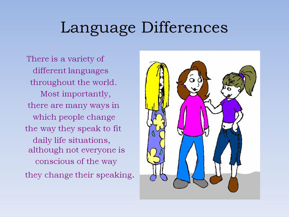 Language Differences There is a variety of different languages