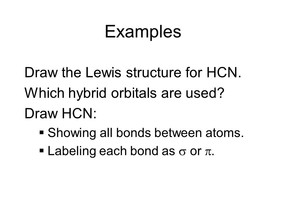 Examples Draw the Lewis structure for HCN.