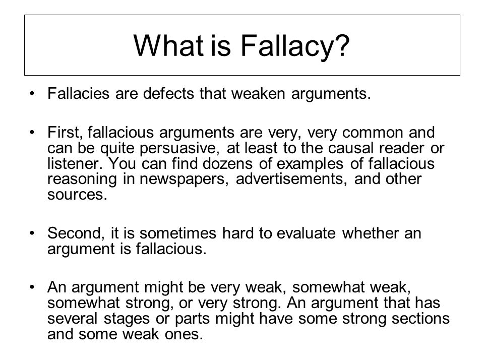 What is Fallacy Fallacies are defects that weaken arguments.