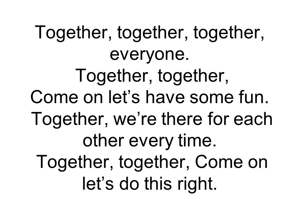 Together, together, together, everyone