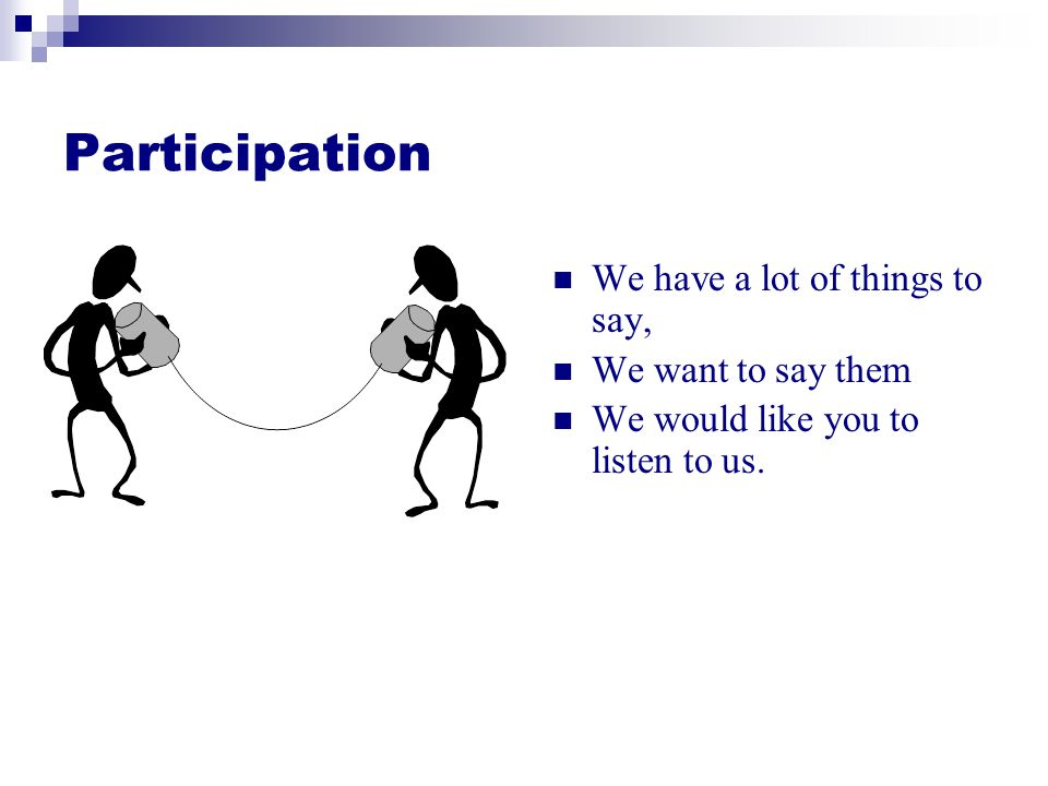 Participation We have a lot of things to say, We want to say them