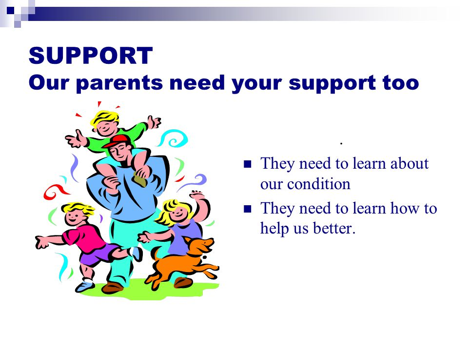 SUPPORT Our parents need your support too