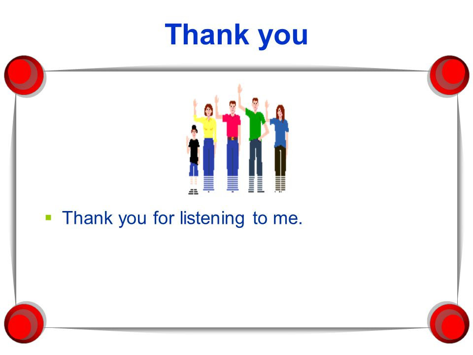 Thank you Thank you for listening to me.