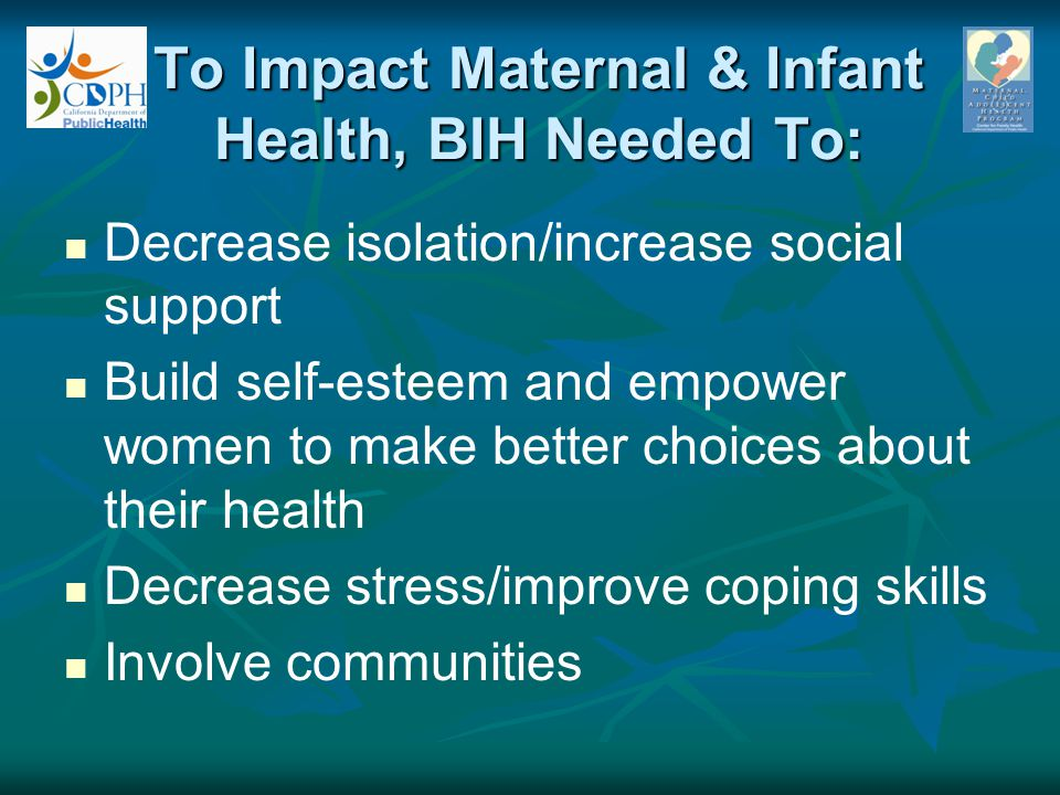 To Impact Maternal & Infant Health, BIH Needed To: