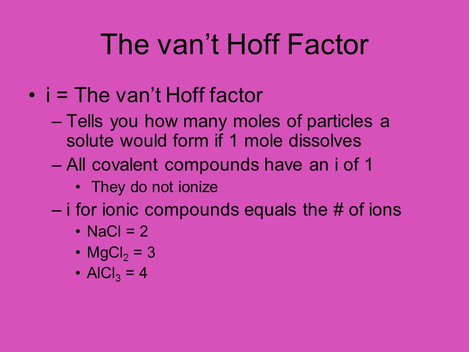 The van't Hoff Factor i = The van't Hoff factor