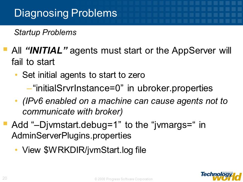 Diagnosing Problems Startup Problems. All INITIAL agents must start or the AppServer will fail to start.