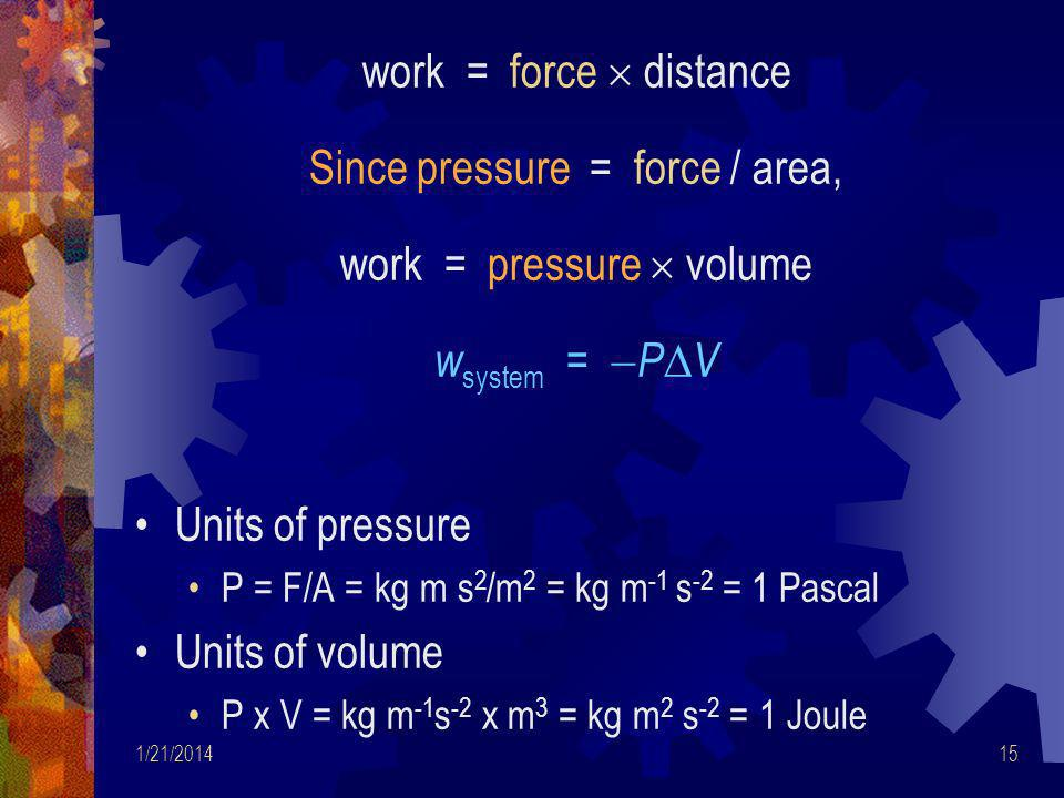 Since pressure = force / area, work = pressure  volume wsystem = PV