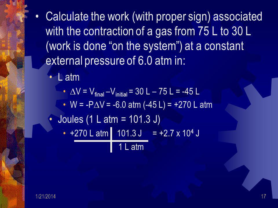 Calculate the work (with proper sign) associated with the contraction of a gas from 75 L to 30 L (work is done on the system ) at a constant external pressure of 6.0 atm in: