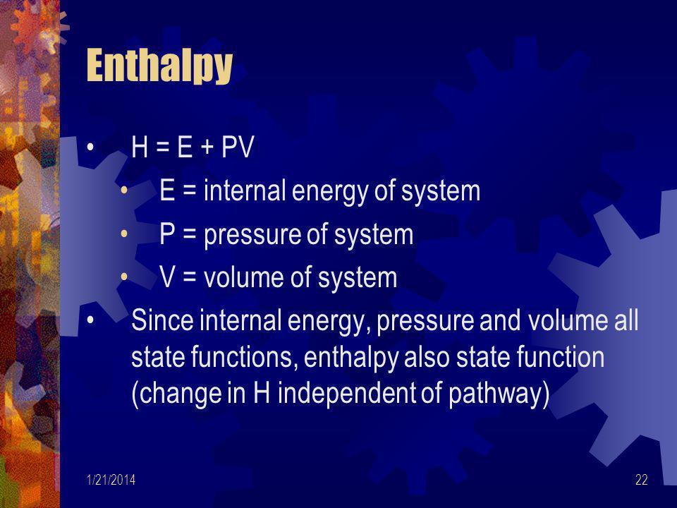 Enthalpy H = E + PV E = internal energy of system