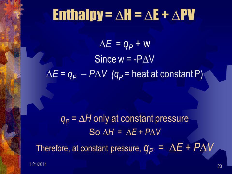 Enthalpy = ∆H = ∆E + ∆PV E = qP + w Since w = -P∆V