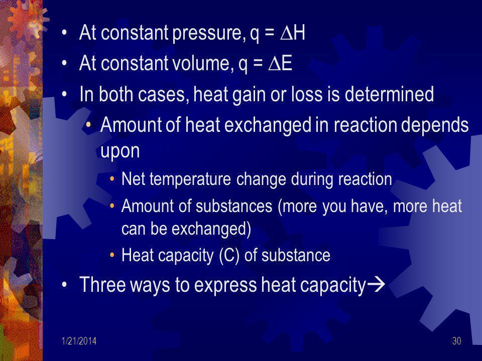 At constant pressure, q = ∆H At constant volume, q = ∆E