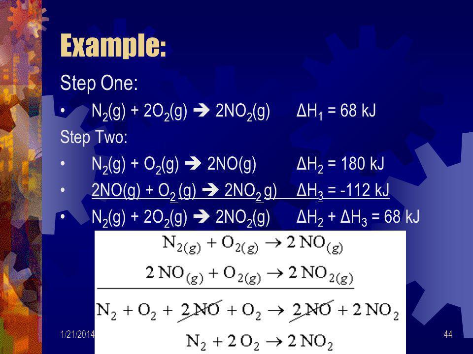 Example: Step One: N2(g) + 2O2(g)  2NO2(g) ΔH1 = 68 kJ Step Two:
