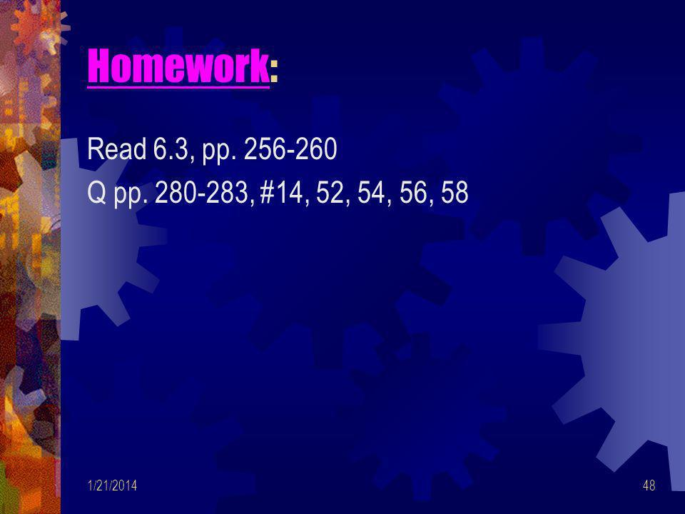 Homework: Read 6.3, pp. 256-260 Q pp. 280-283, #14, 52, 54, 56, 58