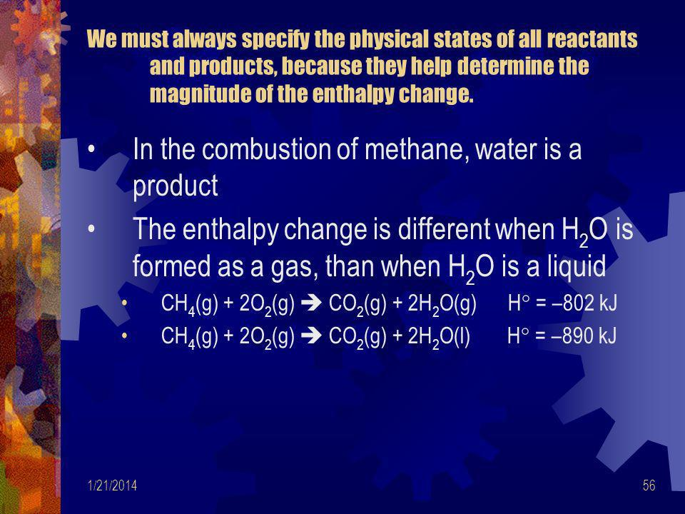 In the combustion of methane, water is a product