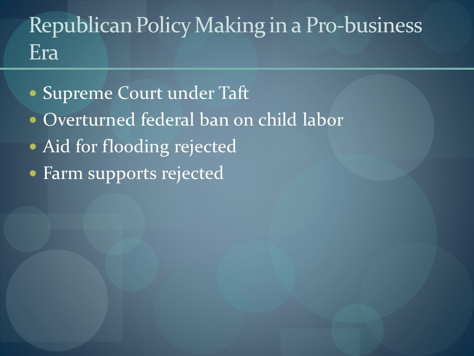 Republican Policy Making in a Pro-business Era