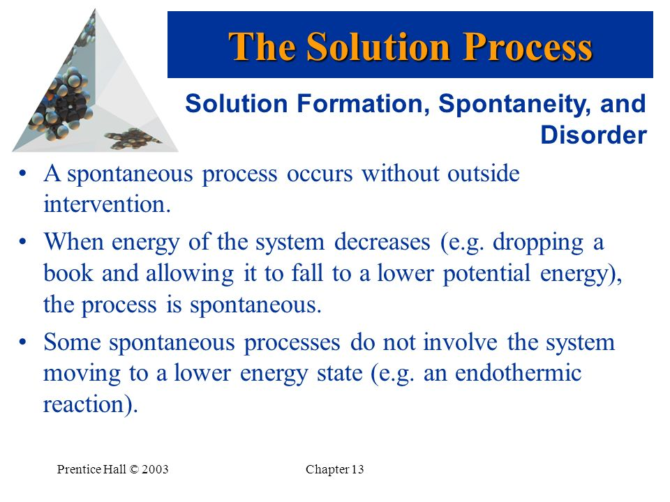 The Solution Process Solution Formation, Spontaneity, and Disorder