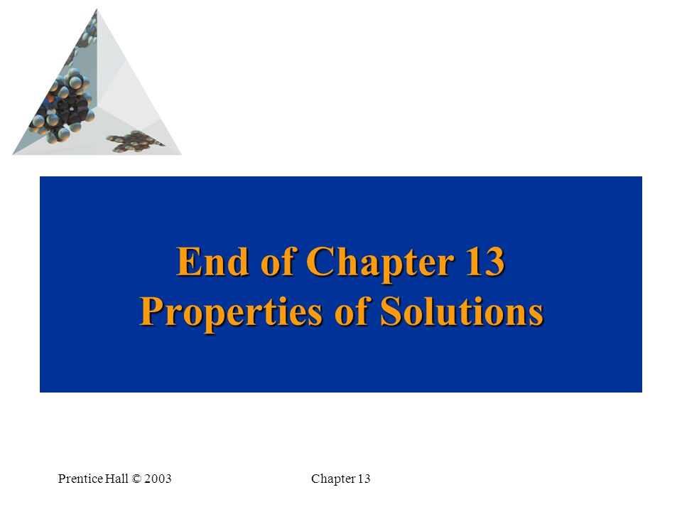 End of Chapter 13 Properties of Solutions