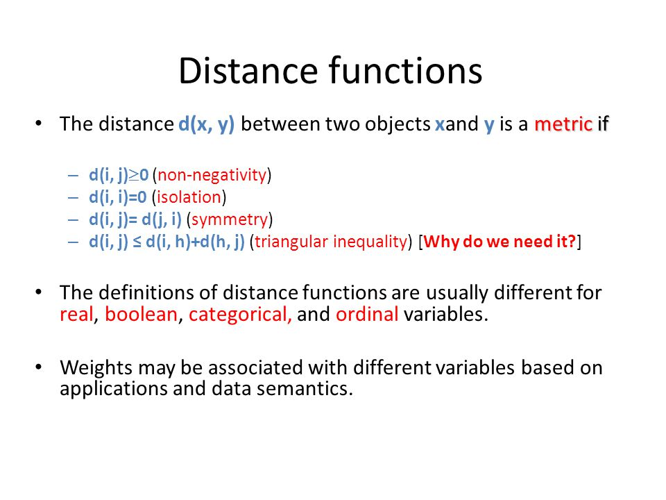 Distance functions The distance d(x, y) between two objects xand y is a metric if. d(i, j)0 (non-negativity)