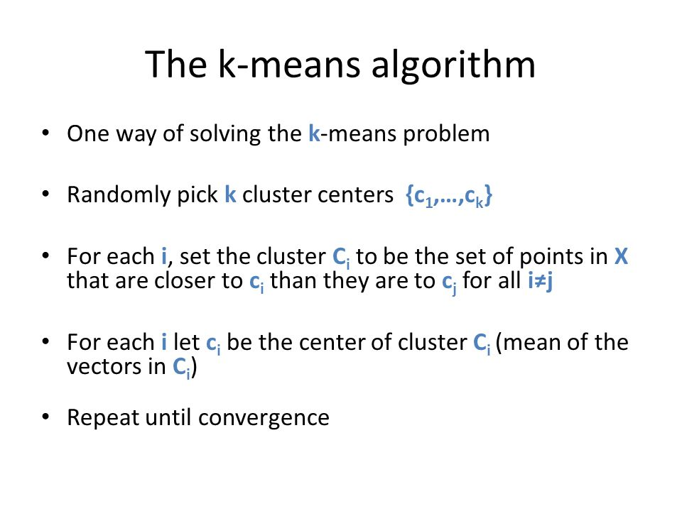The k-means algorithm One way of solving the k-means problem