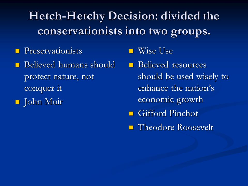 Hetch-Hetchy Decision: divided the conservationists into two groups.