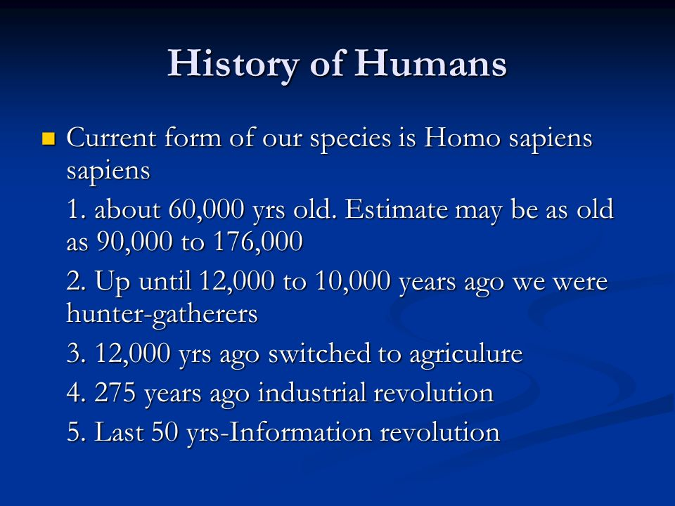 History of Humans Current form of our species is Homo sapiens sapiens