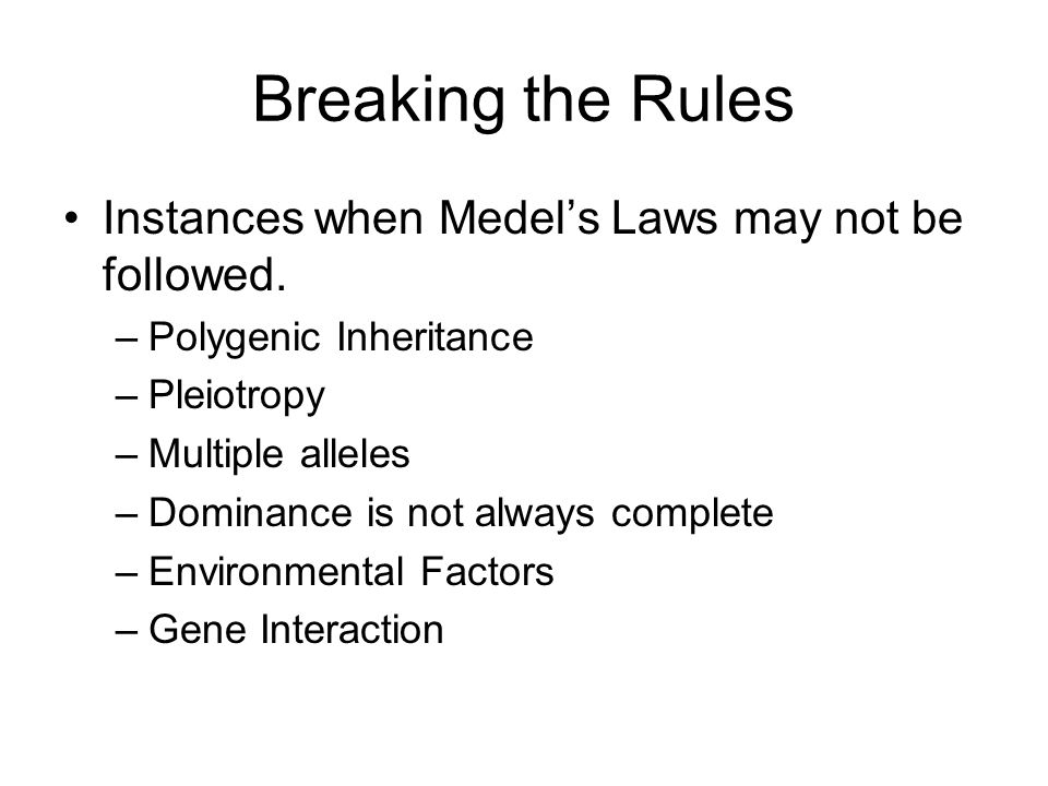 Breaking the Rules Instances when Medel's Laws may not be followed.
