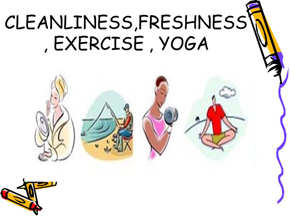 CLEANLINESS,FRESHNESS, EXERCISE , YOGA