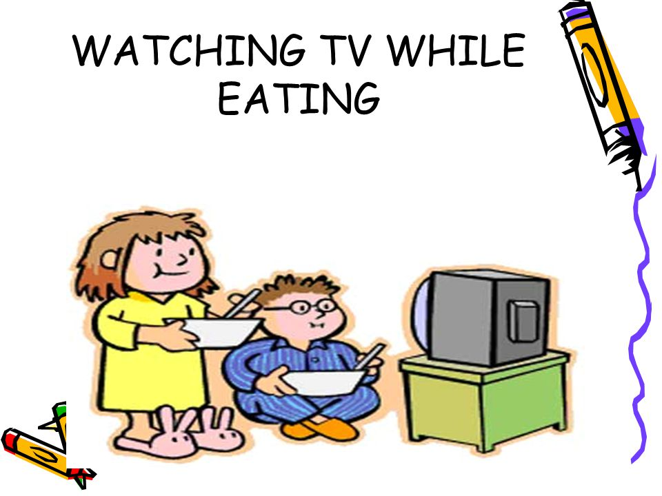 WATCHING TV WHILE EATING