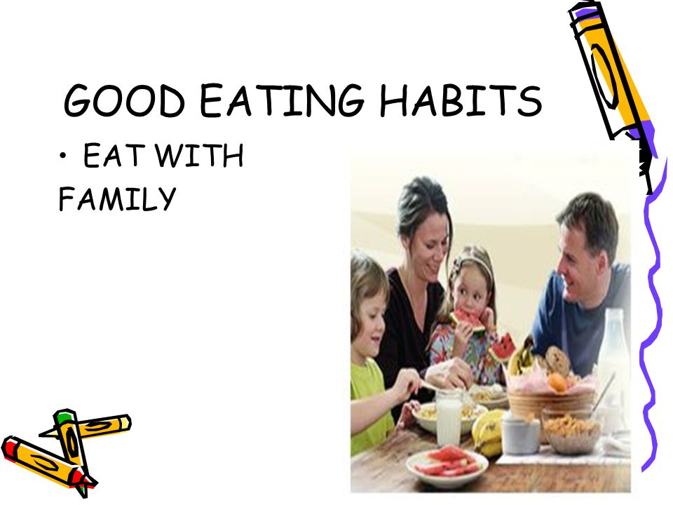 GOOD EATING HABITS EAT WITH FAMILY