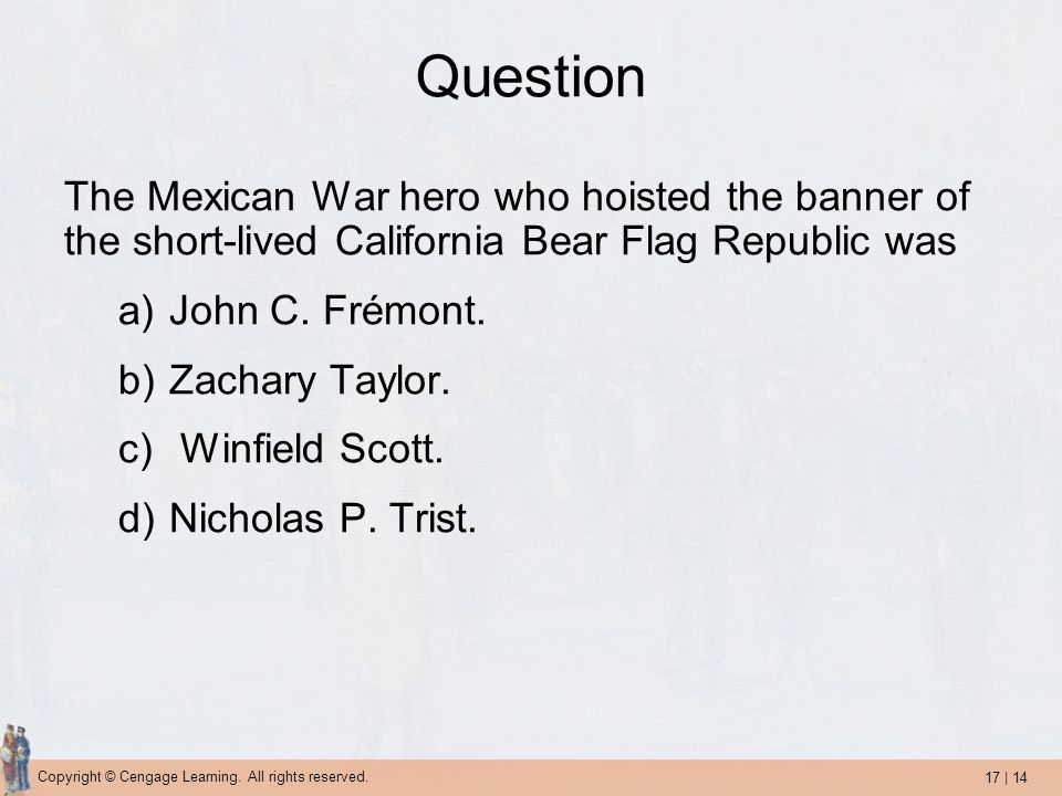 Question The Mexican War hero who hoisted the banner of the short-lived California Bear Flag Republic was.