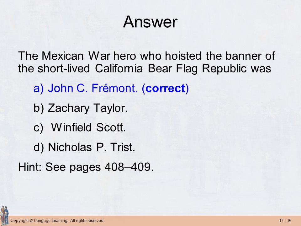 Answer The Mexican War hero who hoisted the banner of the short-lived California Bear Flag Republic was.