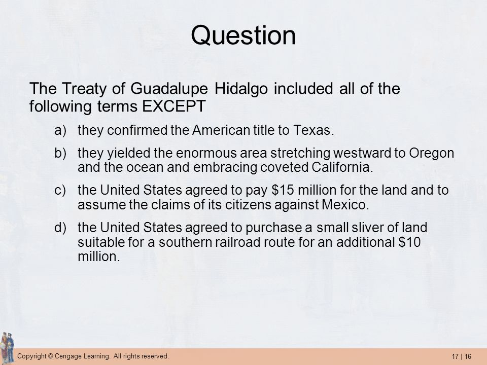 Question The Treaty of Guadalupe Hidalgo included all of the following terms EXCEPT. they confirmed the American title to Texas.