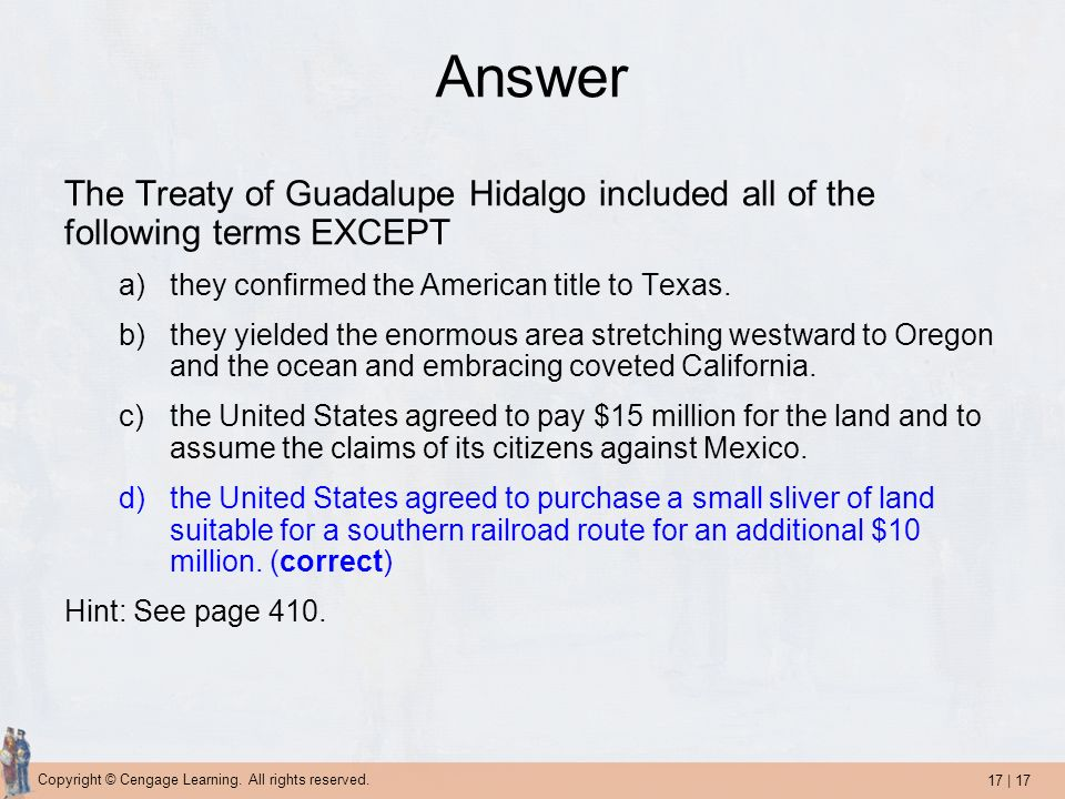 Answer The Treaty of Guadalupe Hidalgo included all of the following terms EXCEPT. they confirmed the American title to Texas.