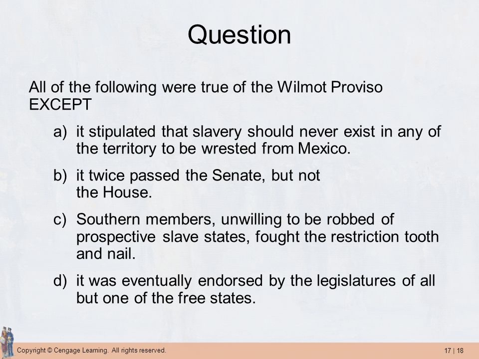 Question All of the following were true of the Wilmot Proviso EXCEPT