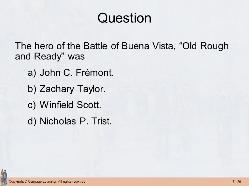 Question The hero of the Battle of Buena Vista, Old Rough and Ready was. John C. Frémont. Zachary Taylor.