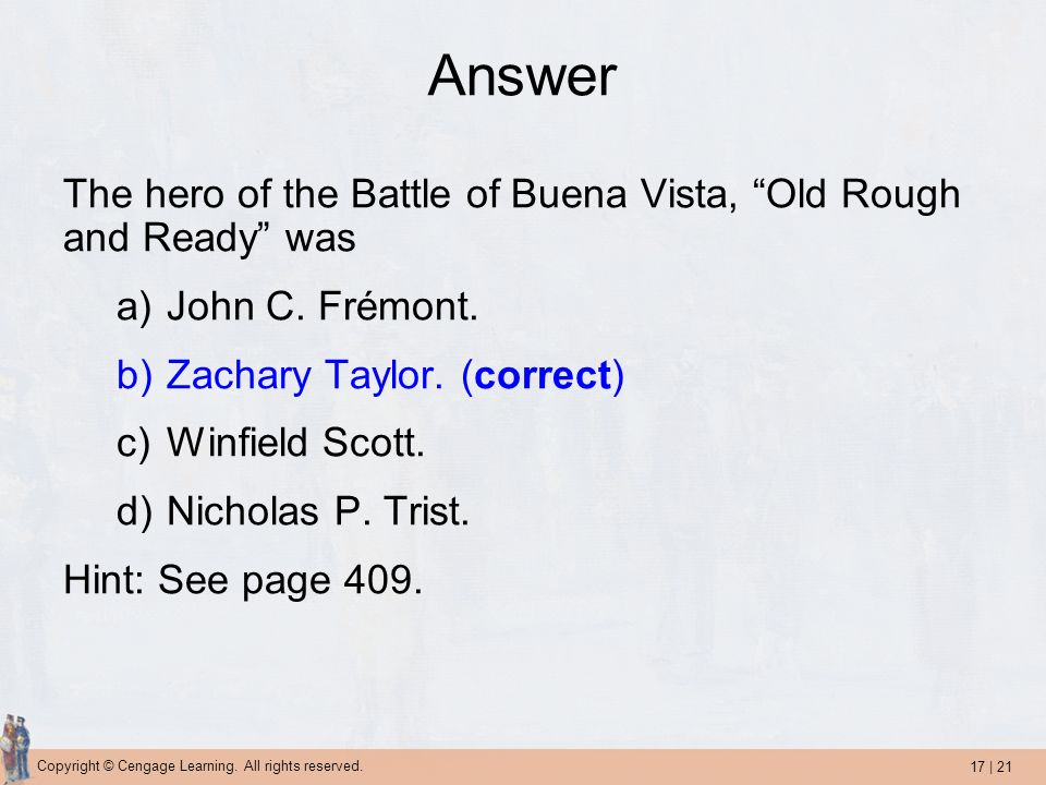 Answer The hero of the Battle of Buena Vista, Old Rough and Ready was. John C. Frémont. Zachary Taylor. (correct)