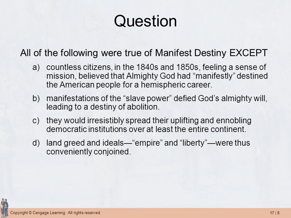 Question All of the following were true of Manifest Destiny EXCEPT