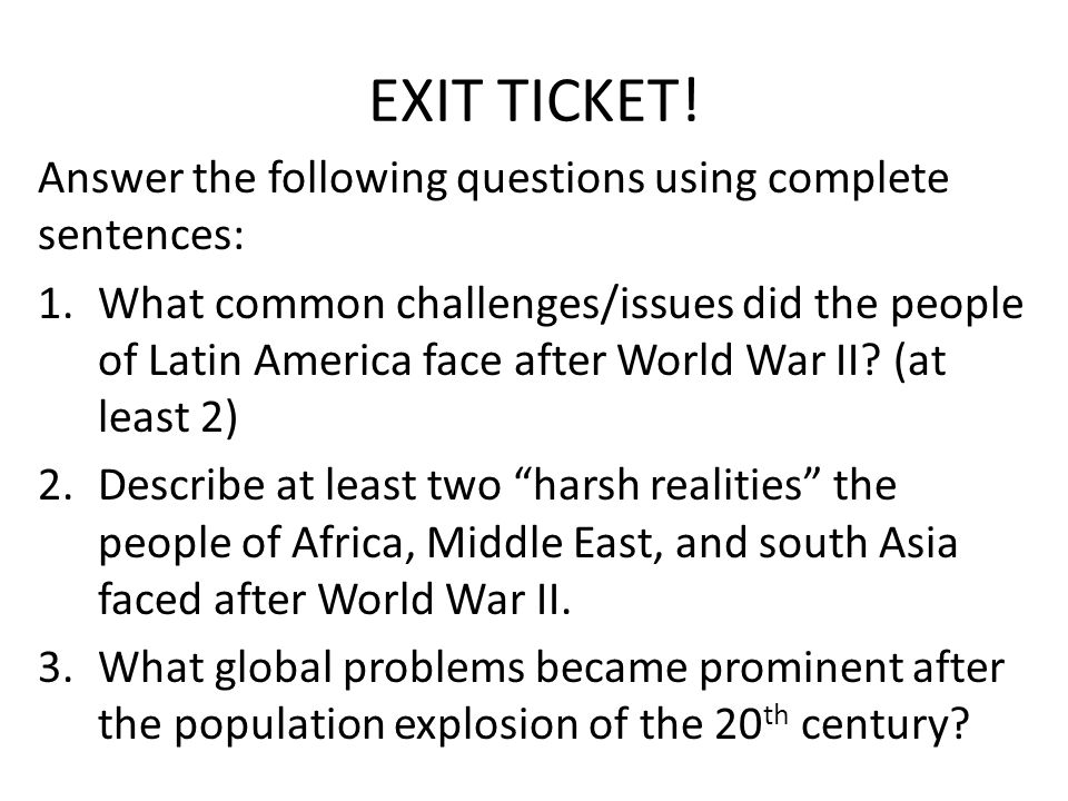 EXIT TICKET! Answer the following questions using complete sentences: