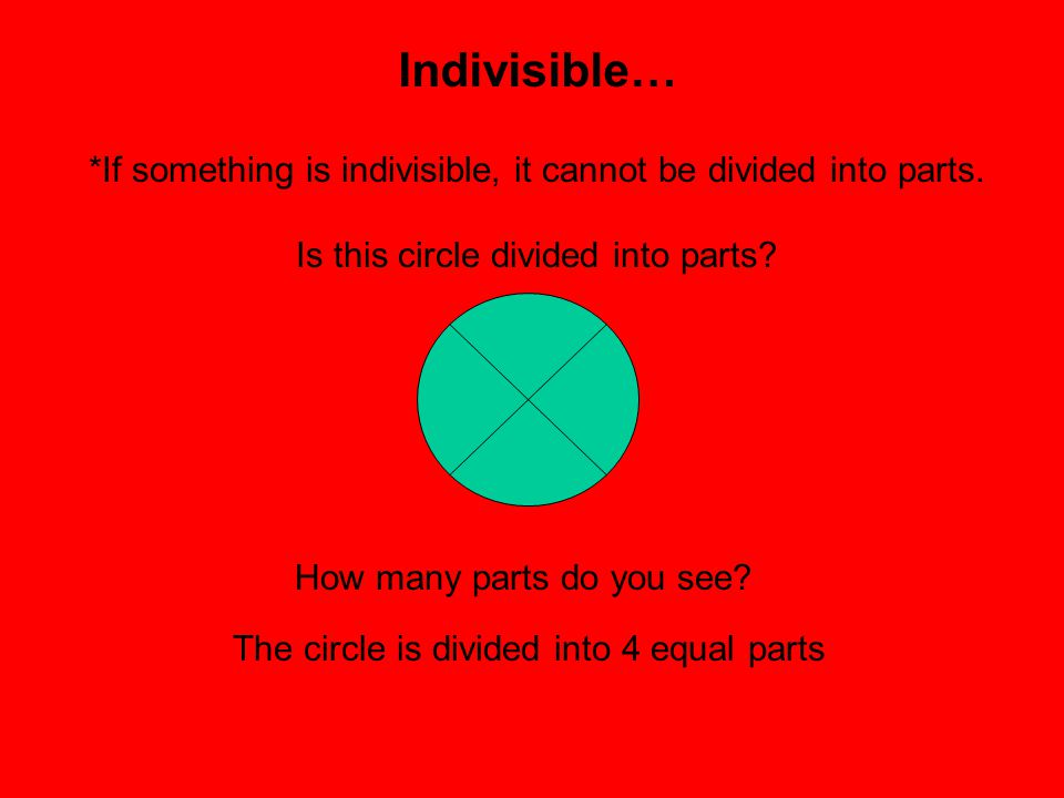 Indivisible… *If something is indivisible, it cannot be divided into parts. Is this circle divided into parts