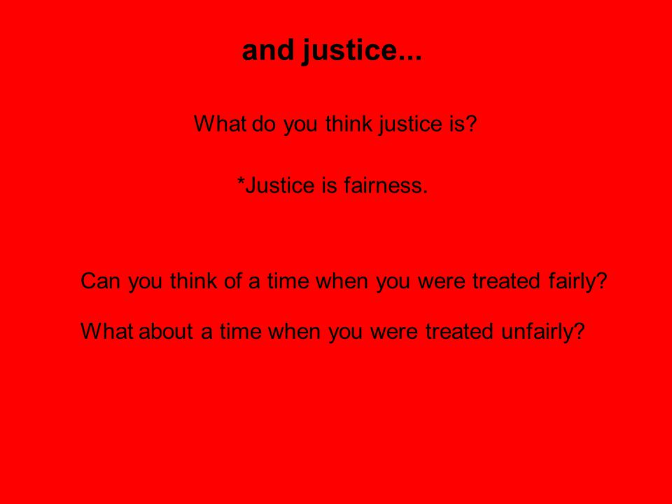 and justice... What do you think justice is *Justice is fairness.