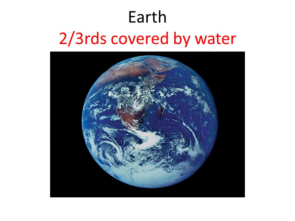 Earth 2/3rds covered by water