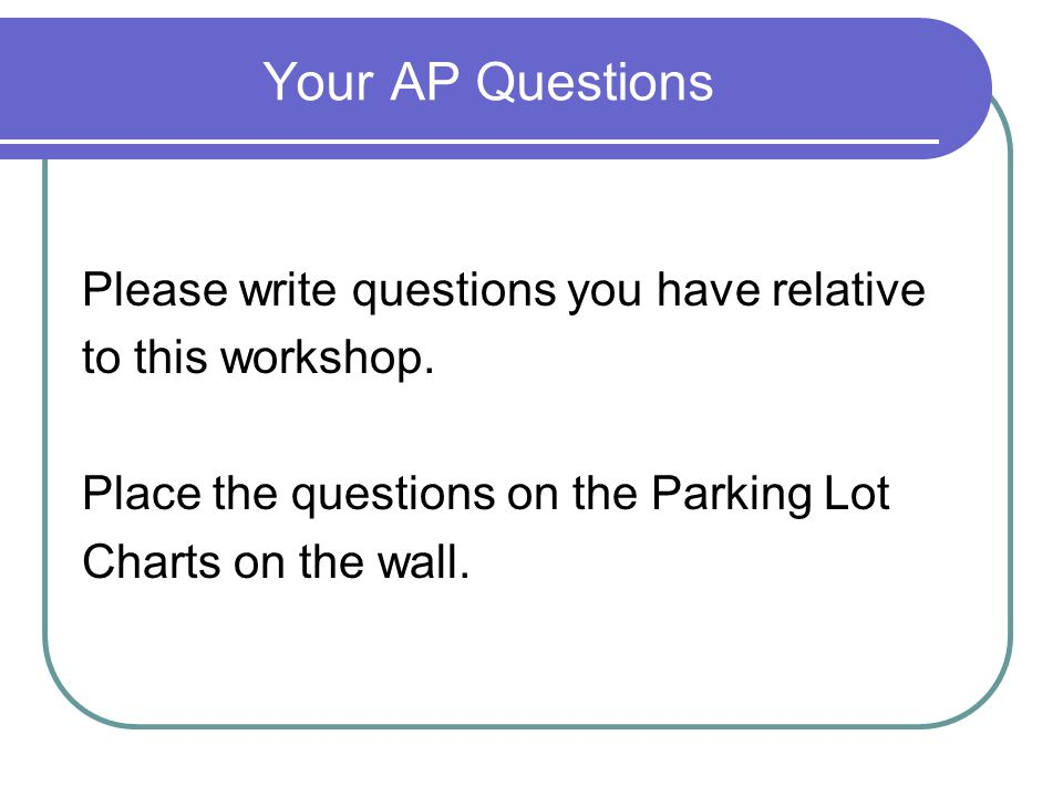 Your AP Questions Please write questions you have relative