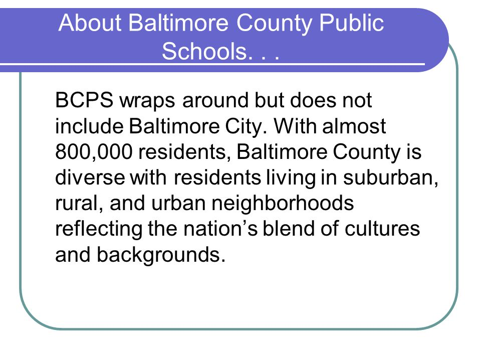 About Baltimore County Public Schools. . .
