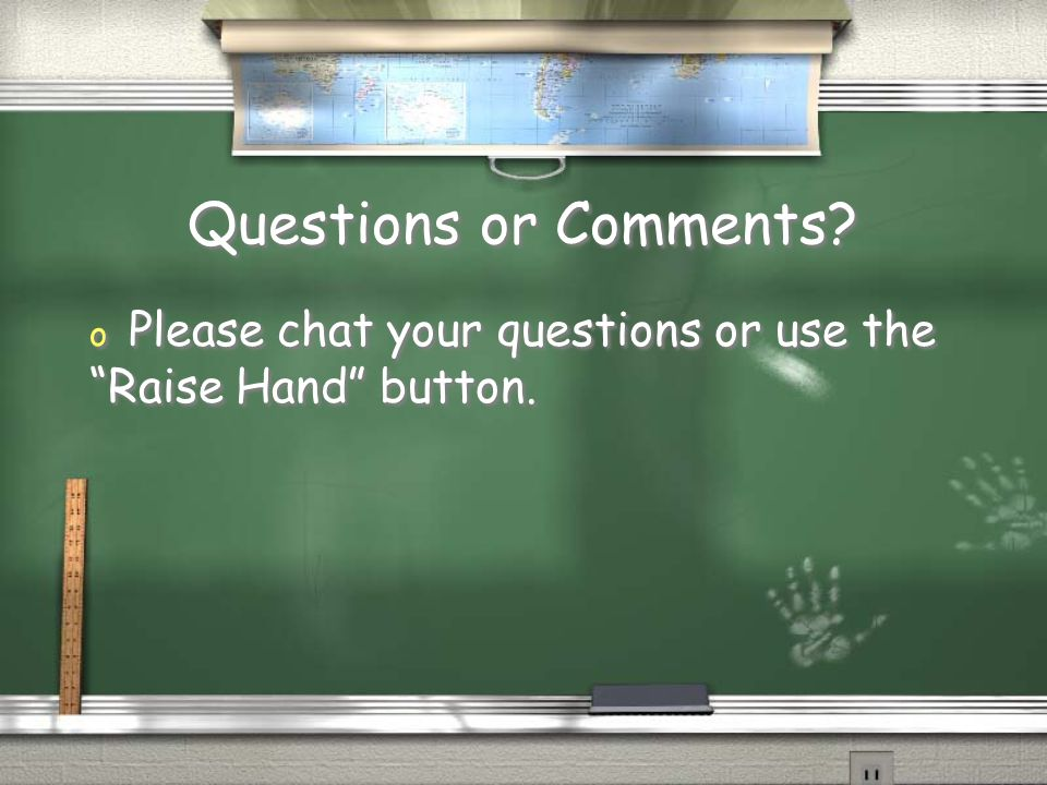 Questions or Comments Please chat your questions or use the
