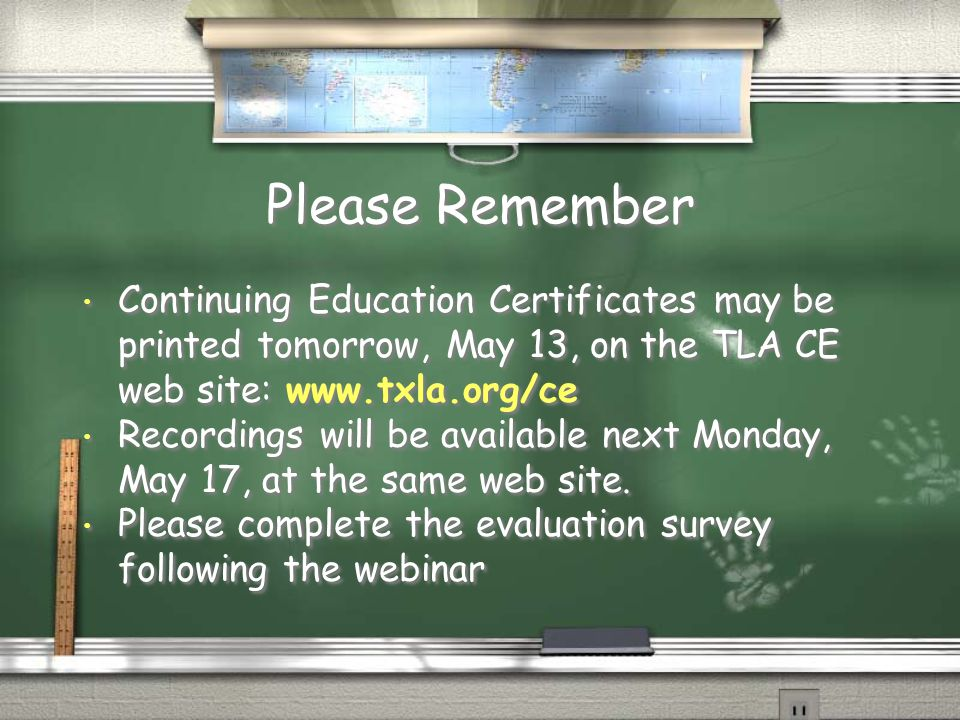 Please Remember Continuing Education Certificates may be printed tomorrow, May 13, on the TLA CE web site: www.txla.org/ce.