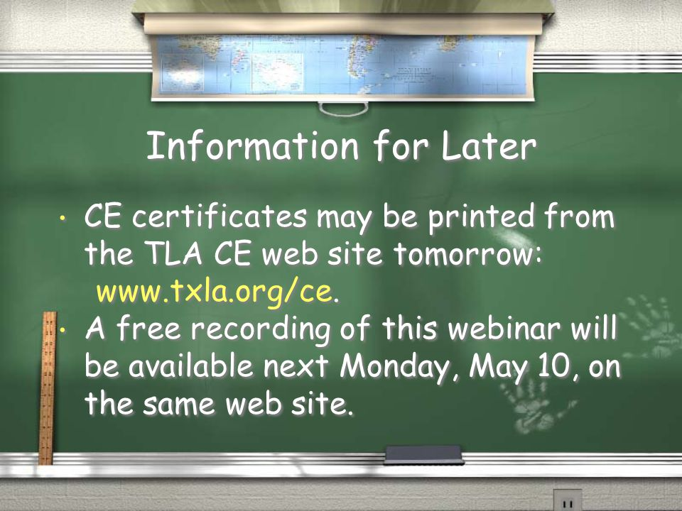 Information for Later CE certificates may be printed from the TLA CE web site tomorrow: www.txla.org/ce.