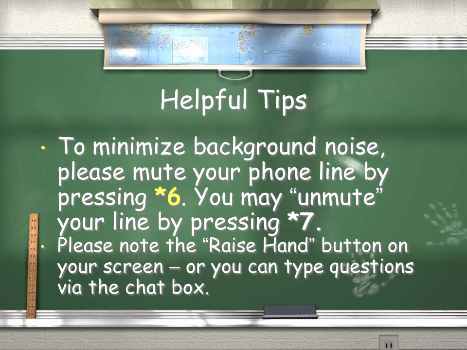 Helpful Tips To minimize background noise, please mute your phone line by pressing *6. You may unmute your line by pressing *7.